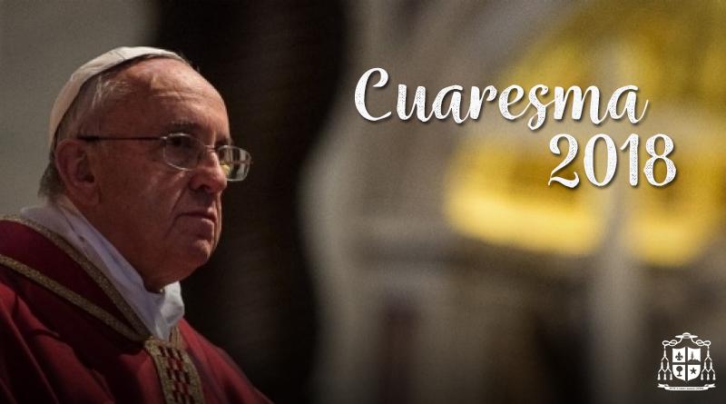 Mensaje del Papa Francisco para la Cuaresma 2018